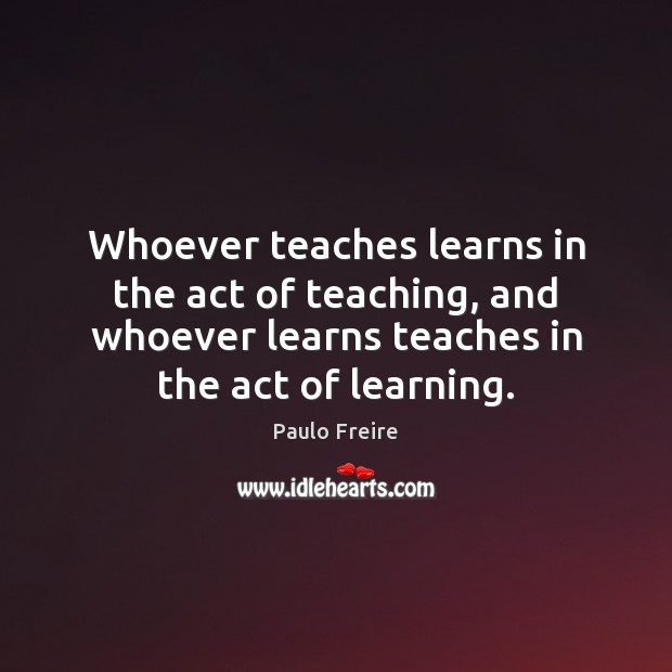Whoever teaches learns in the act of teaching, and whoever learns teaches Image