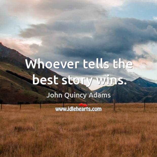 Image, Whoever tells the best story wins.