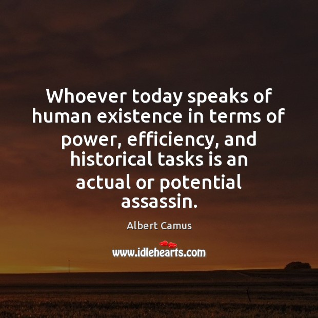 Image, Whoever today speaks of human existence in terms of power, efficiency, and