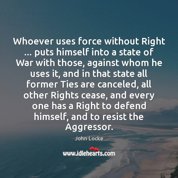 Image, Whoever uses force without Right … puts himself into a state of War