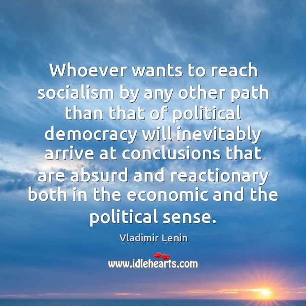 Whoever wants to reach socialism by any other path than that of Image