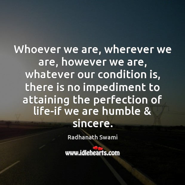 Whoever we are, wherever we are, however we are, whatever our condition Radhanath Swami Picture Quote