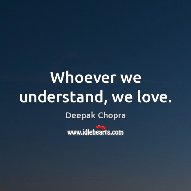 Whoever we understand, we love. Image