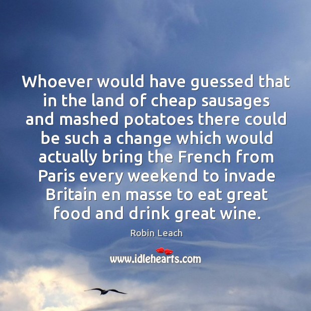 Whoever would have guessed that in the land of cheap sausages Robin Leach Picture Quote
