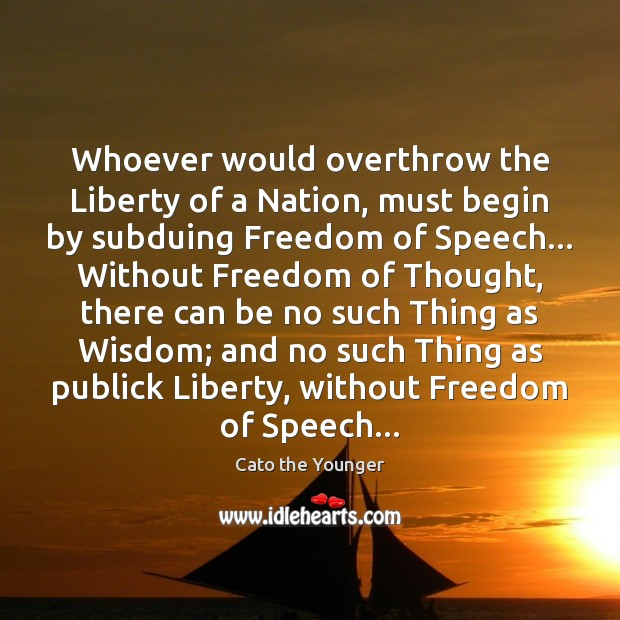 Whoever would overthrow the Liberty of a Nation, must begin by subduing Freedom of Speech Quotes Image