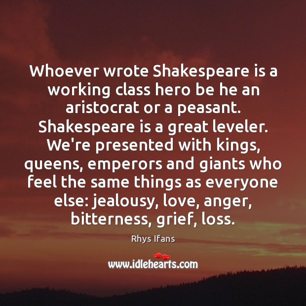 Whoever wrote Shakespeare is a working class hero be he an aristocrat Image