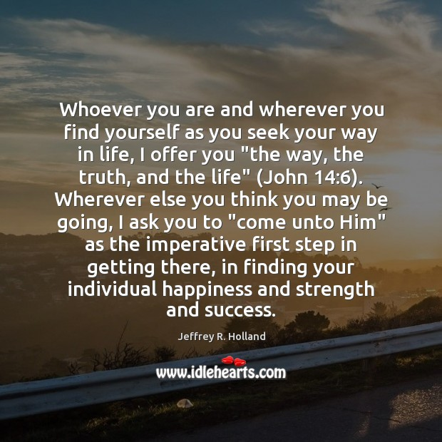 Whoever you are and wherever you find yourself as you seek your Image