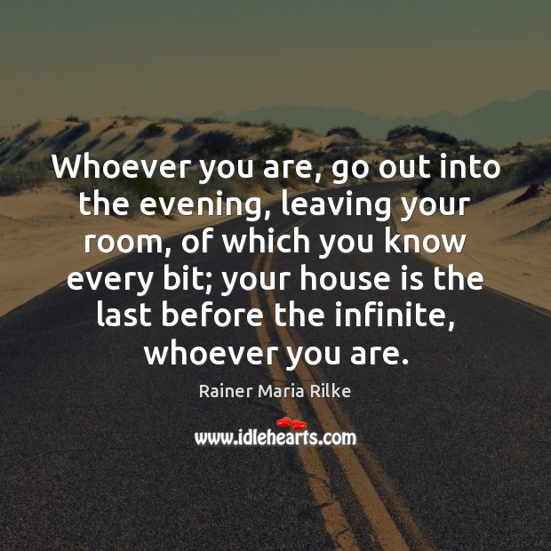 Whoever you are, go out into the evening, leaving your room, of Image