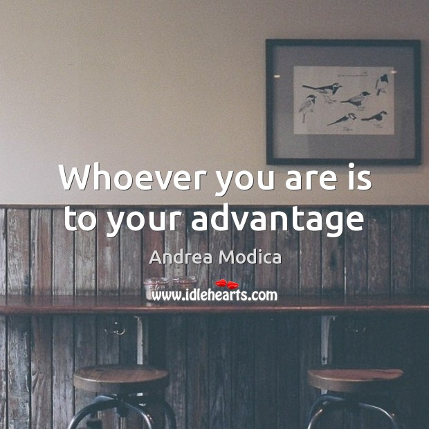 Whoever you are is to your advantage Image