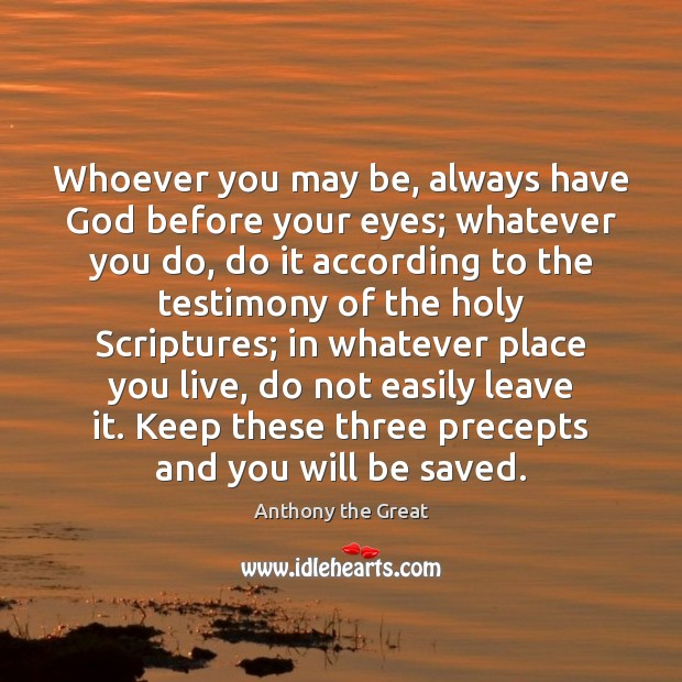 Image, Whoever you may be, always have God before your eyes; whatever you