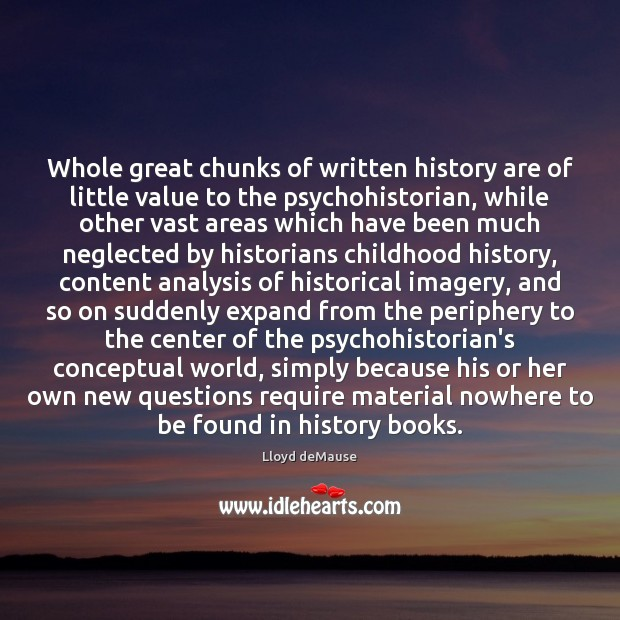 Whole great chunks of written history are of little value to the Image