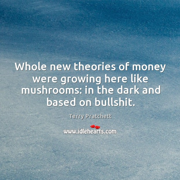 Image, Whole new theories of money were growing here like mushrooms: in the