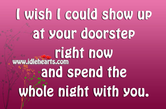 I Wish I Could Show Up At Your Doorstep