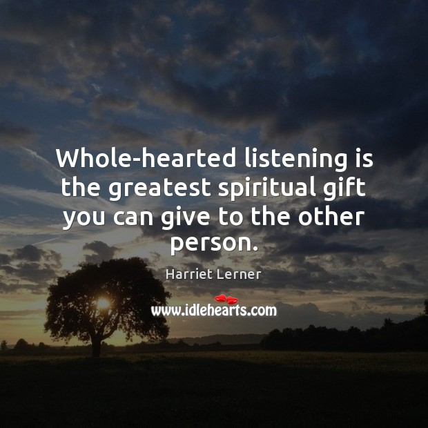 Image, Whole-hearted listening is the greatest spiritual gift you can give to the other person.