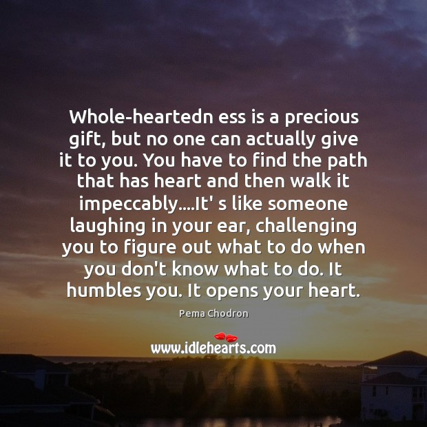 Image, Whole-heartedn ess is a precious gift, but no one can actually give