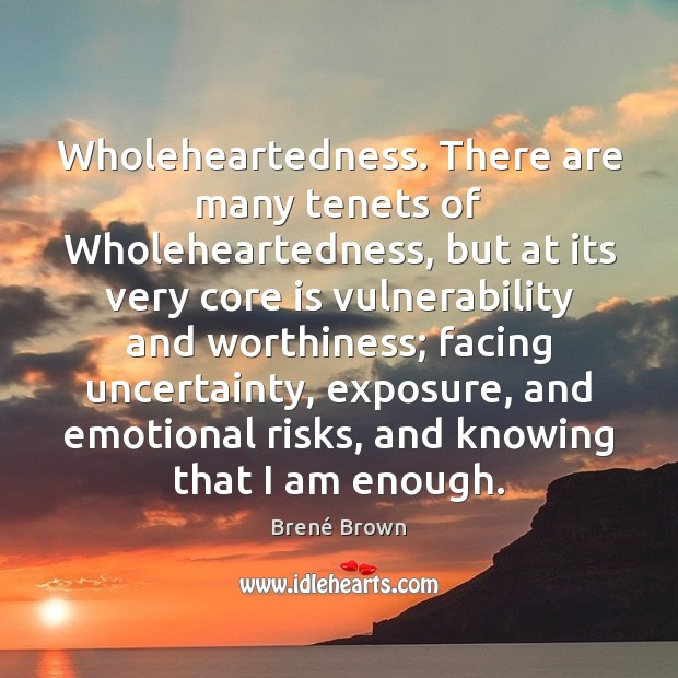 Image, Wholeheartedness. There are many tenets of Wholeheartedness, but at its very core