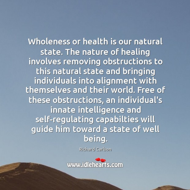 Wholeness or health is our natural state. The nature of healing involves Image
