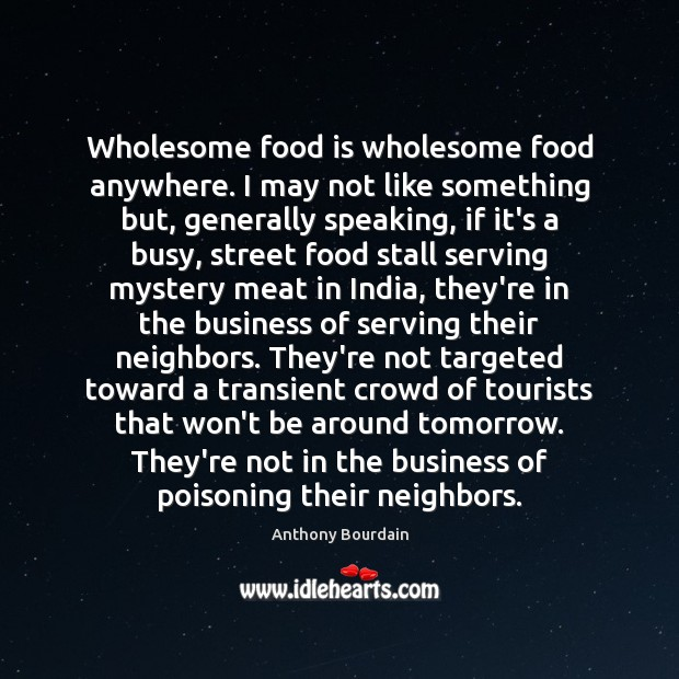 Image, Wholesome food is wholesome food anywhere. I may not like something but,