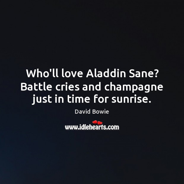 Image, Who'll love Aladdin Sane? Battle cries and champagne just in time for sunrise.
