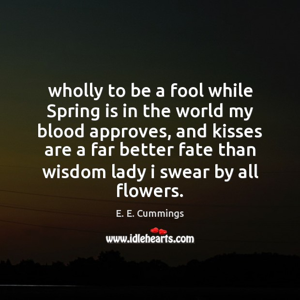 Wholly to be a fool while Spring is in the world my Image