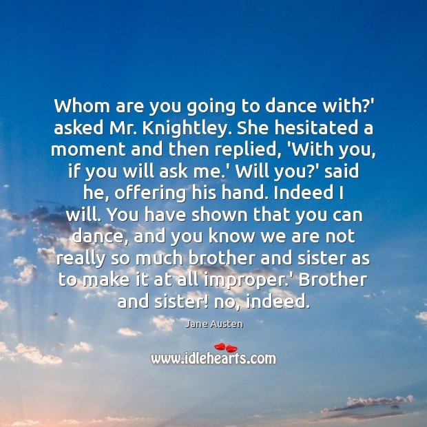 Whom are you going to dance with?' asked Mr. Knightley. She Brother Quotes Image