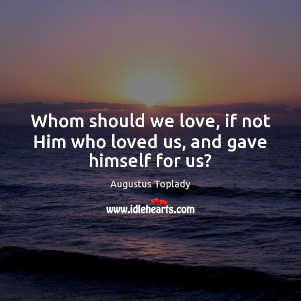 Image, Whom should we love, if not Him who loved us, and gave himself for us?