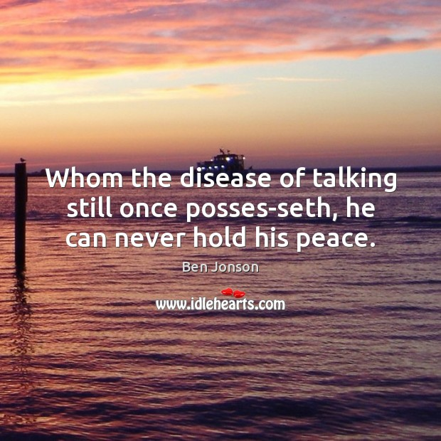 Image, Whom the disease of talking still once posses-seth, he can never hold his peace.