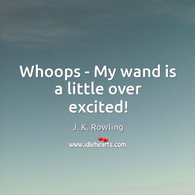 Whoops – My wand is a little over excited! Image