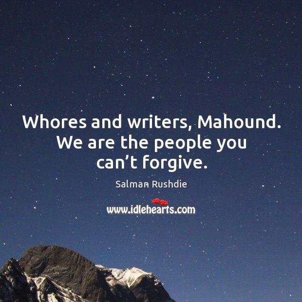 Image, Whores and writers, mahound. We are the people you can't forgive.