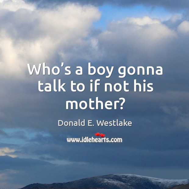 Who's a boy gonna talk to if not his mother? Image