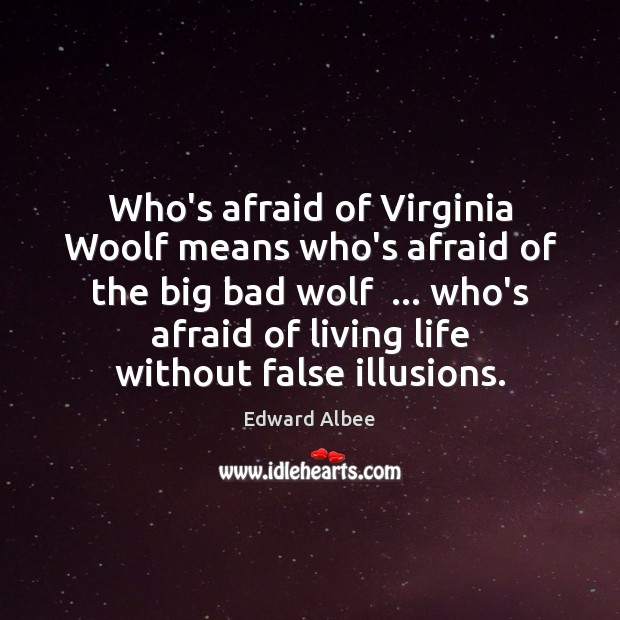 Who's afraid of Virginia Woolf means who's afraid of the big bad Edward Albee Picture Quote