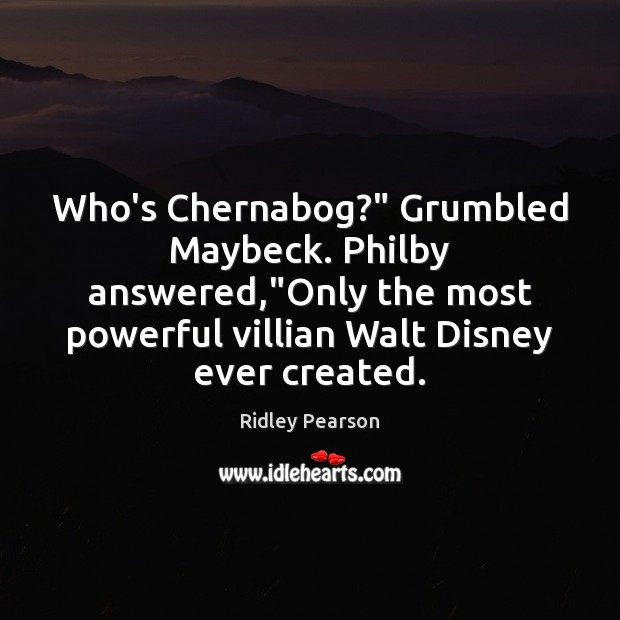 """Who's Chernabog?"""" Grumbled Maybeck. Philby answered,""""Only the most powerful villian Walt Image"""