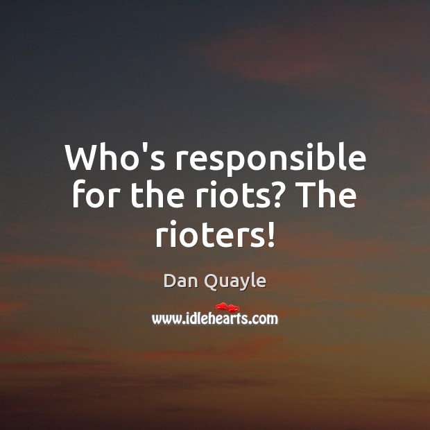 Image, Who's responsible for the riots? The rioters!