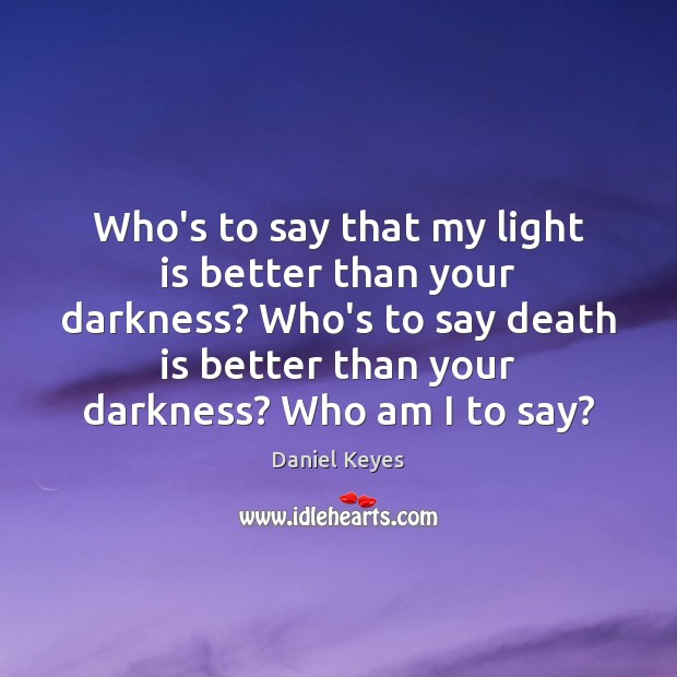 Who's to say that my light is better than your darkness? Who's Image