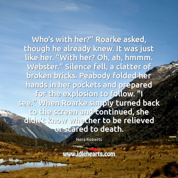 """Who's with her?"""" Roarke asked, though he already knew. It was just Image"""
