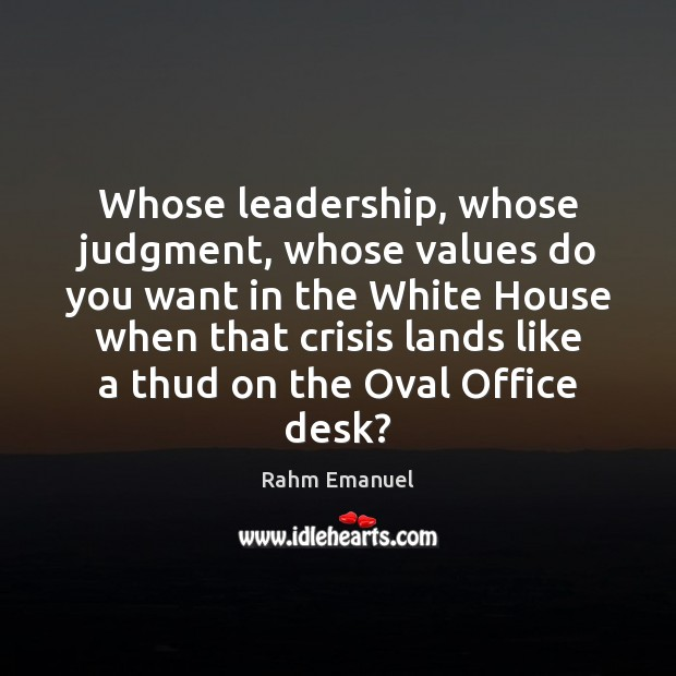 Whose leadership, whose judgment, whose values do you want in the White Image