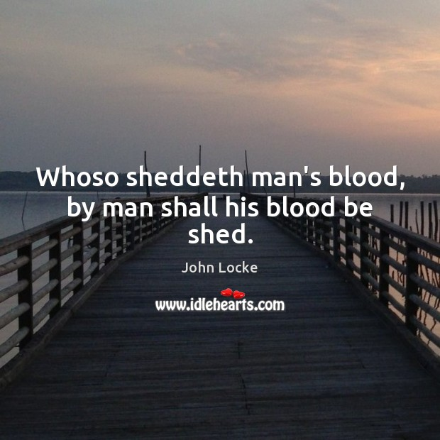 Image, Whoso sheddeth man's blood, by man shall his blood be shed.