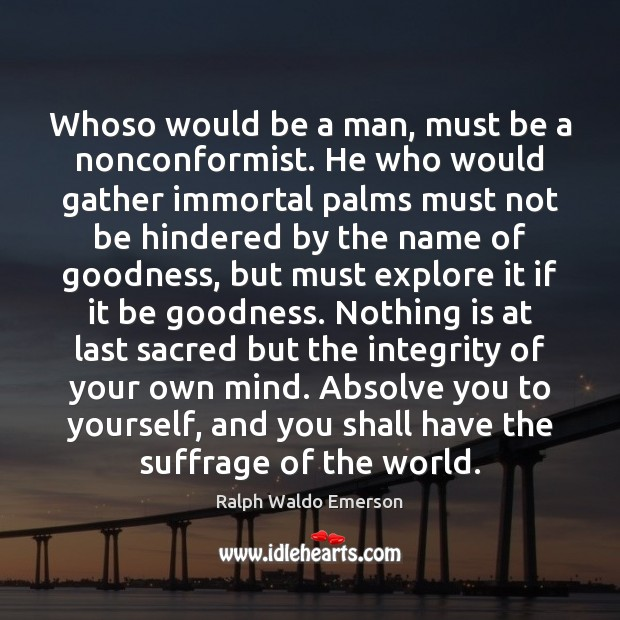 Whoso would be a man, must be a nonconformist. He who would Image