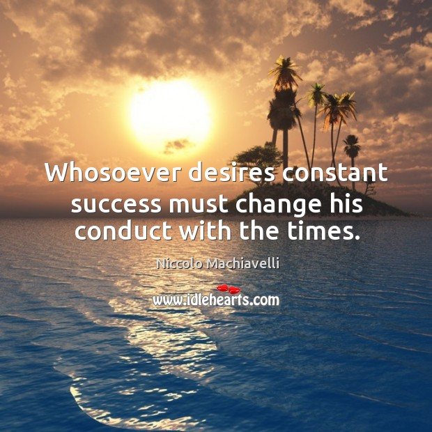 Image, Whosoever desires constant success must change his conduct with the times.