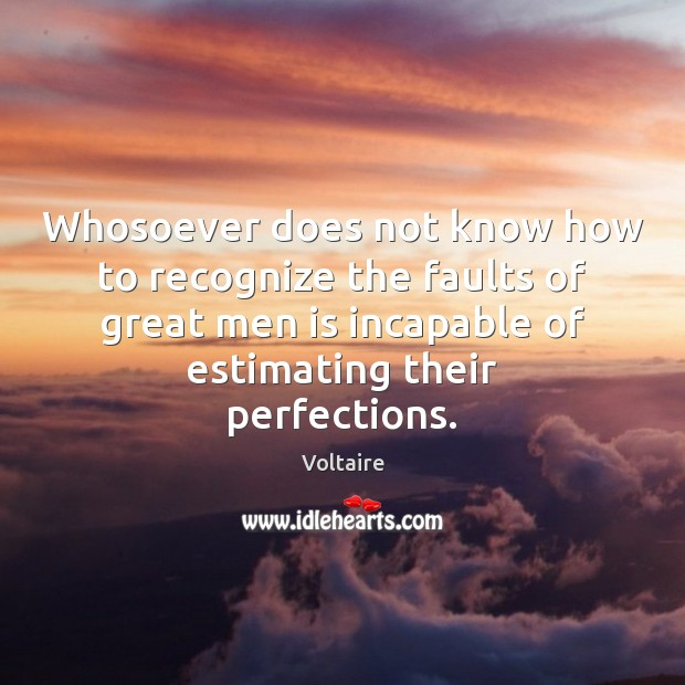 Image, Whosoever does not know how to recognize the faults of great men