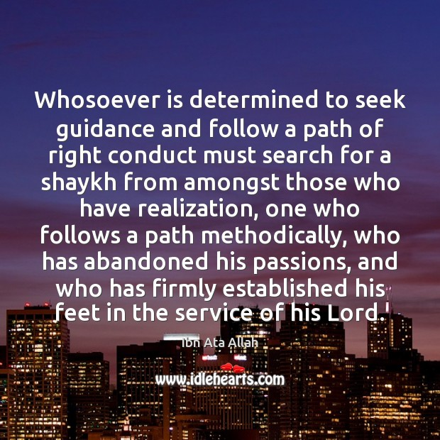 Whosoever is determined to seek guidance and follow a path of right Ibn Ata Allah Picture Quote