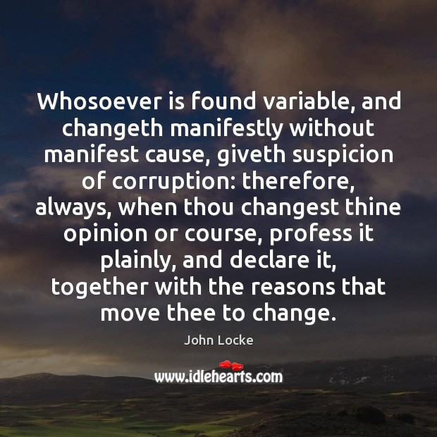Image, Whosoever is found variable, and changeth manifestly without manifest cause, giveth suspicion