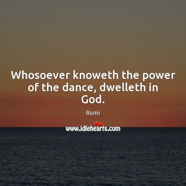 Whosoever knoweth the power of the dance, dwelleth in God. Image