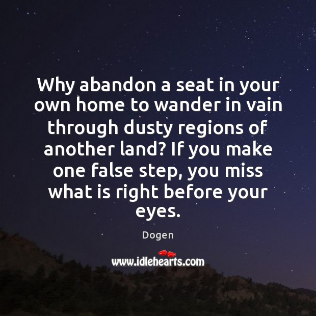 Why abandon a seat in your own home to wander in vain Image