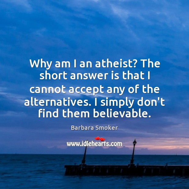 Image, Why am I an atheist? The short answer is that I cannot