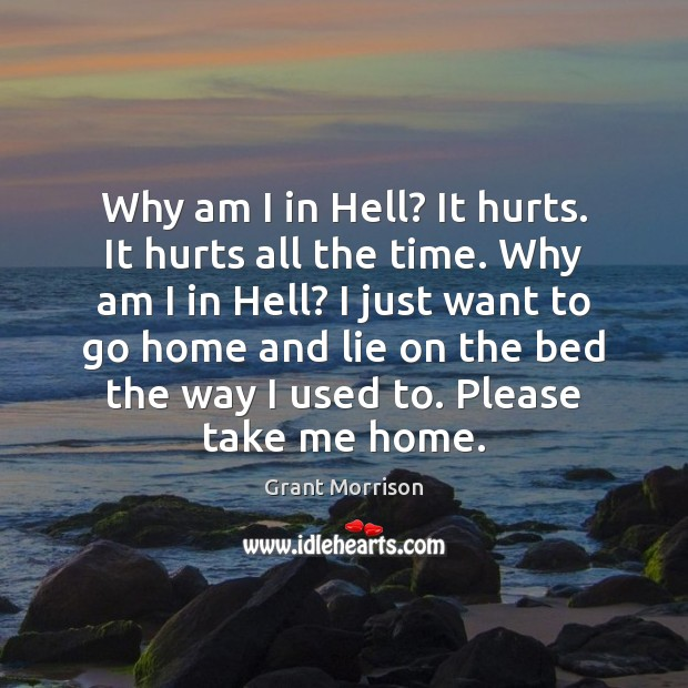 Why am I in Hell? It hurts. It hurts all the time. Grant Morrison Picture Quote