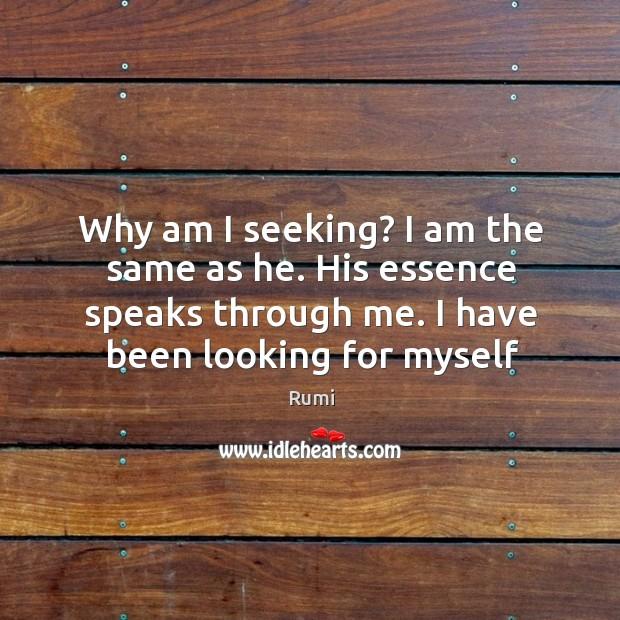 Why am I seeking? I am the same as he. His essence Image