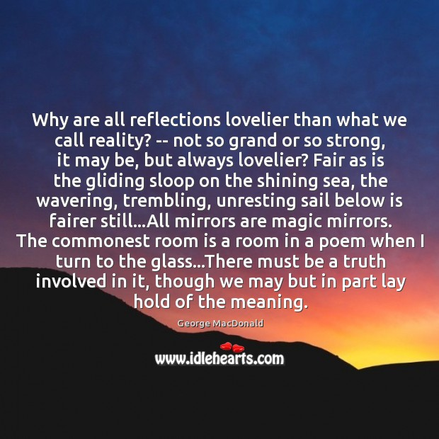 Image, Why are all reflections lovelier than what we call reality? — not