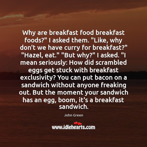 "Why are breakfast food breakfast foods?"" I asked them. ""Like, why don't Image"