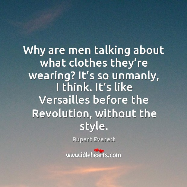 Image, Why are men talking about what clothes they're wearing? it's so unmanly, I think.